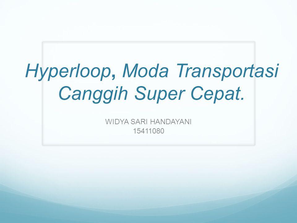 Hyperloop, Moda Transportasi Canggih Super Cepat. WIDYA SARI HANDAYANI 15411080