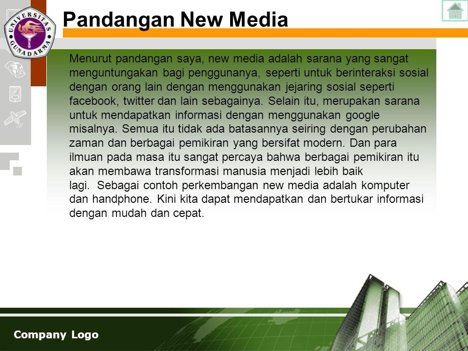 Company Logo Menurut pandangan saya, new media adalah sarana yang sangat menguntungakan bagi penggunanya, seperti untuk berinteraksi sosial dengan ora