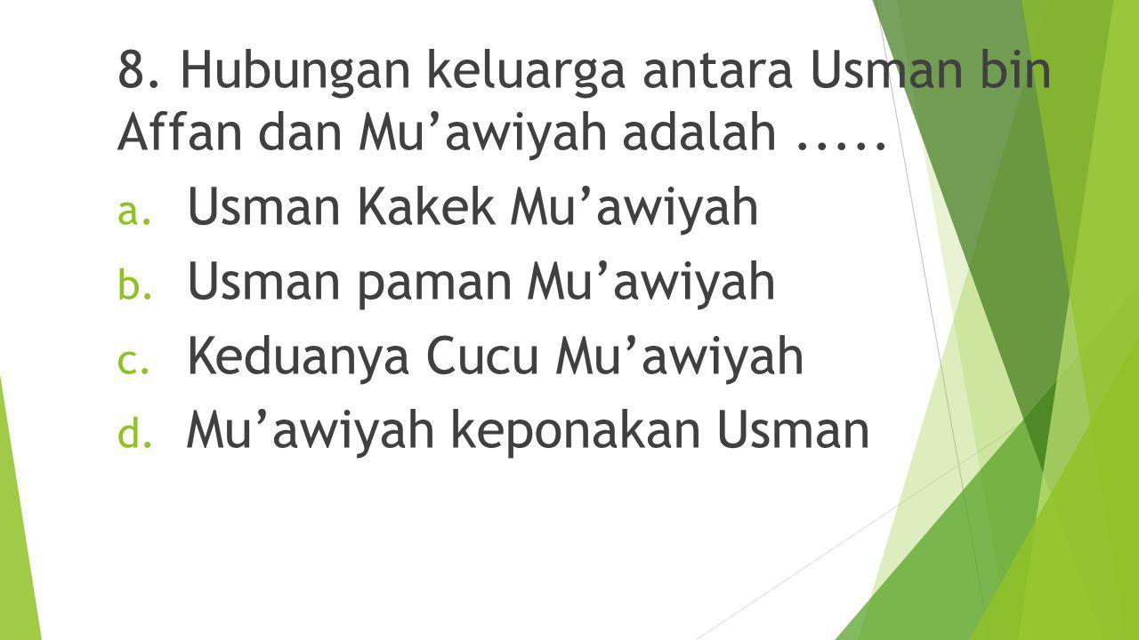 7.Salah satu tuntutan Mu'awiyah kepada Khalifah Ali bin Abi Talib adalah.....