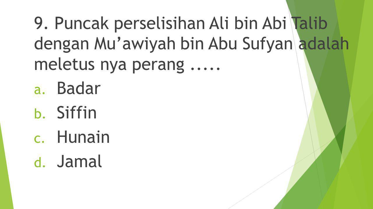 8.Hubungan keluarga antara Usman bin Affan dan Mu'awiyah adalah.....
