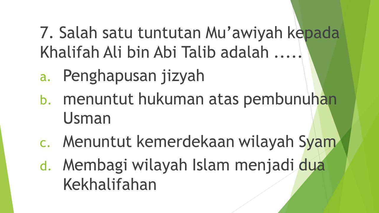 6.Berikut yang bukan merupakan Khalifah Dinasti Umyyah adalah.....