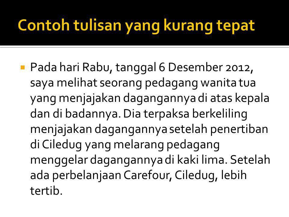  Pada hari Rabu, tanggal 6 Desember 2012, saya melihat seorang pedagang wanita tua yang menjajakan dagangannya di atas kepala dan di badannya.