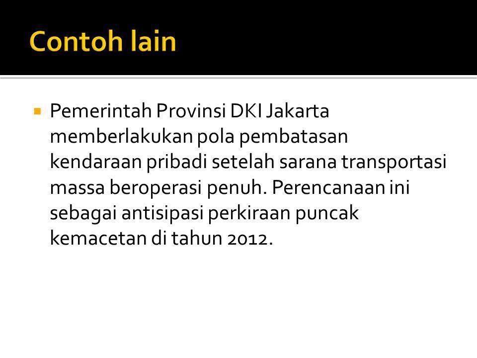  Pemerintah Provinsi DKI Jakarta memberlakukan pola pembatasan kendaraan pribadi setelah sarana transportasi massa beroperasi penuh.
