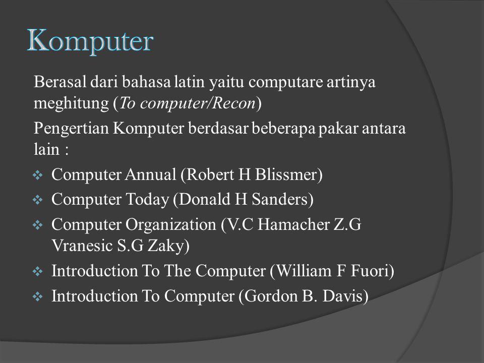 Berasal dari bahasa latin yaitu computare artinya meghitung (To computer/Recon) Pengertian Komputer berdasar beberapa pakar antara lain :  Computer A