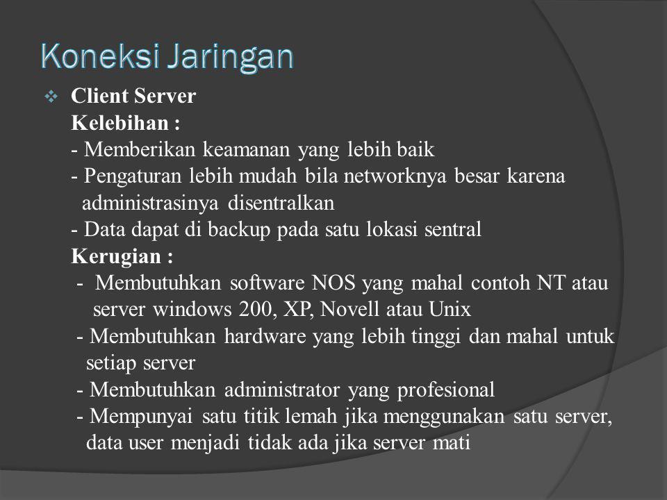 Client Server Kelebihan : - Memberikan keamanan yang lebih baik - Pengaturan lebih mudah bila networknya besar karena administrasinya disentralkan -