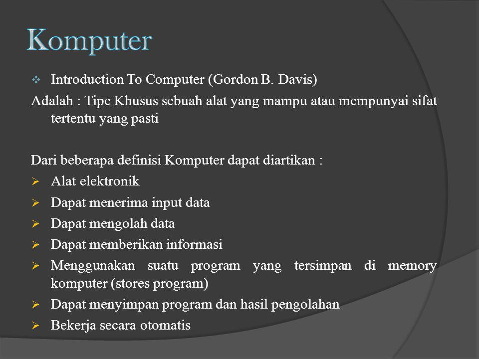  Introduction To Computer (Gordon B. Davis) Adalah : Tipe Khusus sebuah alat yang mampu atau mempunyai sifat tertentu yang pasti Dari beberapa defini