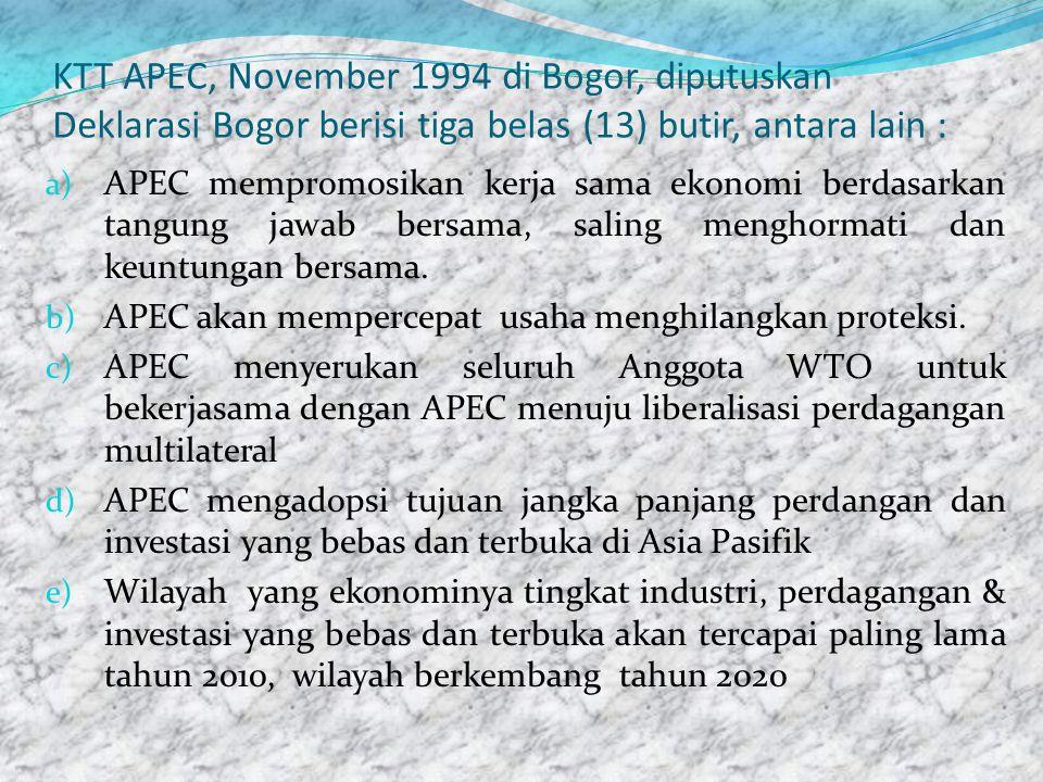 2) Asia Pasific Economic Coorperation (APEC) APEC didirikan pada November 1989 di Canbera, Australia. APEC berdiri atas prakarsa Perdana Menteri Austr