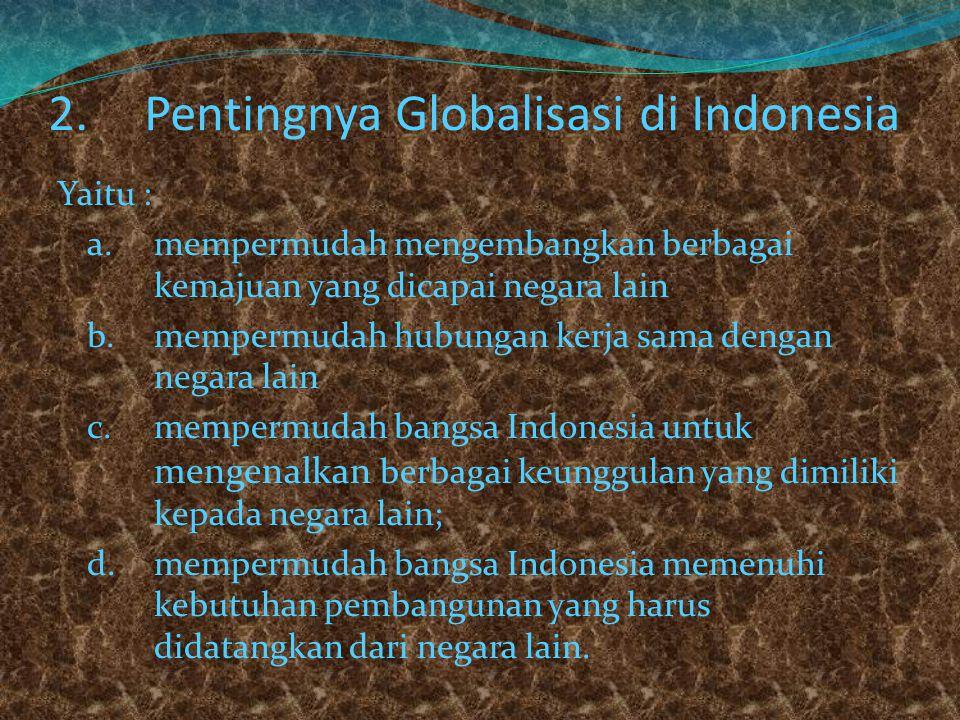 c.Globalisasi Sosial Budaya yaitu terjadinya kehidupan sosial budaya yang saling mempengaruhi di seluruh dunia. Misalnya : gaya pakaian / gaya hidup a