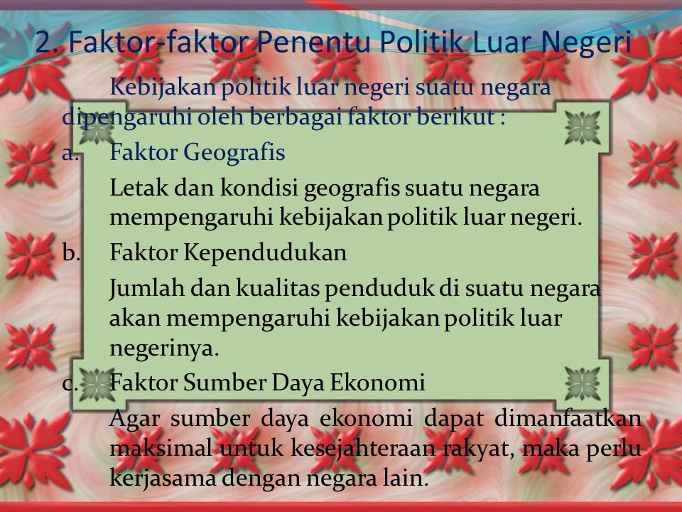 B. Politik Luar Negeri Indonesia di Era Global 1. Pengertian dan Tujuan Politik Luar Negeri Politik Luar negeri diartikan sebagai pola perilaku yang d