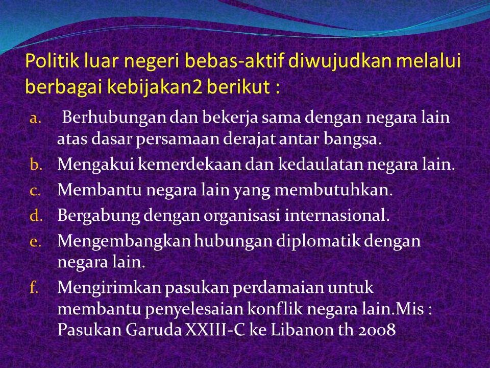 Berdasarkan UU No.37 Tahun 1999 tentang Hubungan Luar Negeri, tgl 14 Sept 1999 Landasan politik luar negeri bebas-aktif adalah sebagai berikut : a. Id
