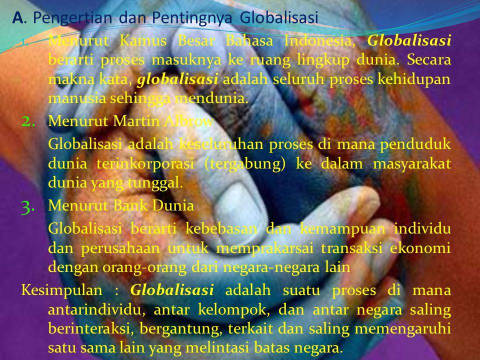 Standar Kompetensi : Memahami dampak globalisasi dalam kehidupan bermasyarakat, berbangsa dan bernegara Kompetensi Dasar 1. Menjelaskan pengertian dan