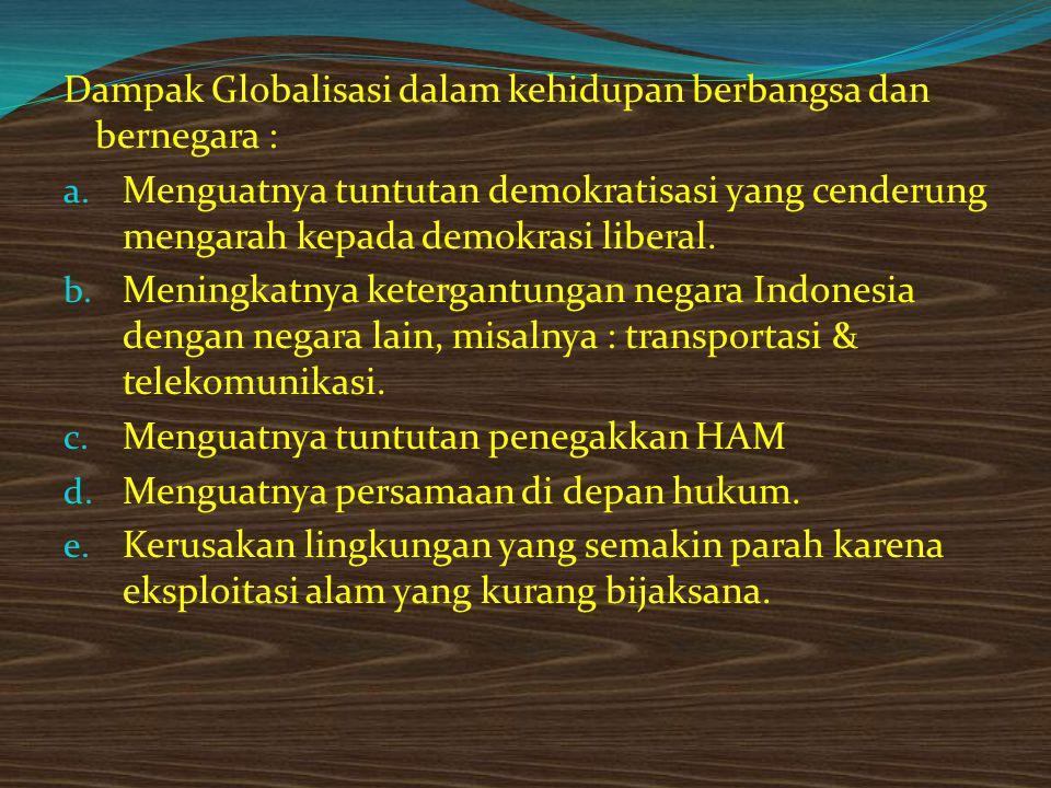 2. Dampak Globalisasi dalam kehidupan Masyarakat Terjadi perubahan yang tampak jelas di masyarakat, yaitu : a. Gaya hidup gotong royong dan kebersamaa