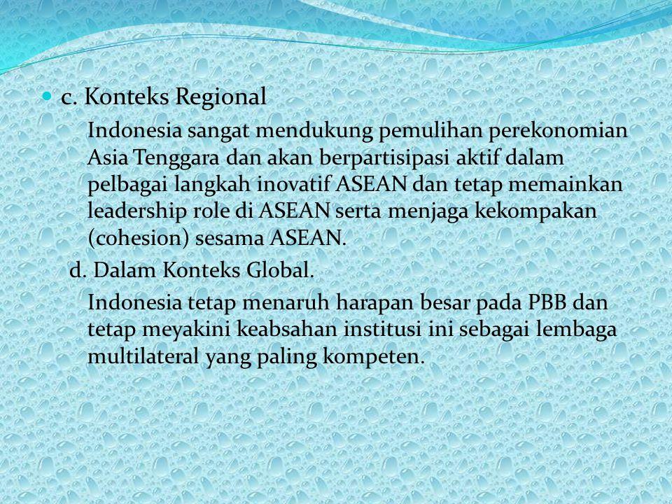 Prioritas dalam hubungan Luar Negeri RI Menurut Dr. Alwi Shihab, hubungan luar negeri Indonesia mempunyai beberapa prioritas, yaitu : a. Segi Ekonomi