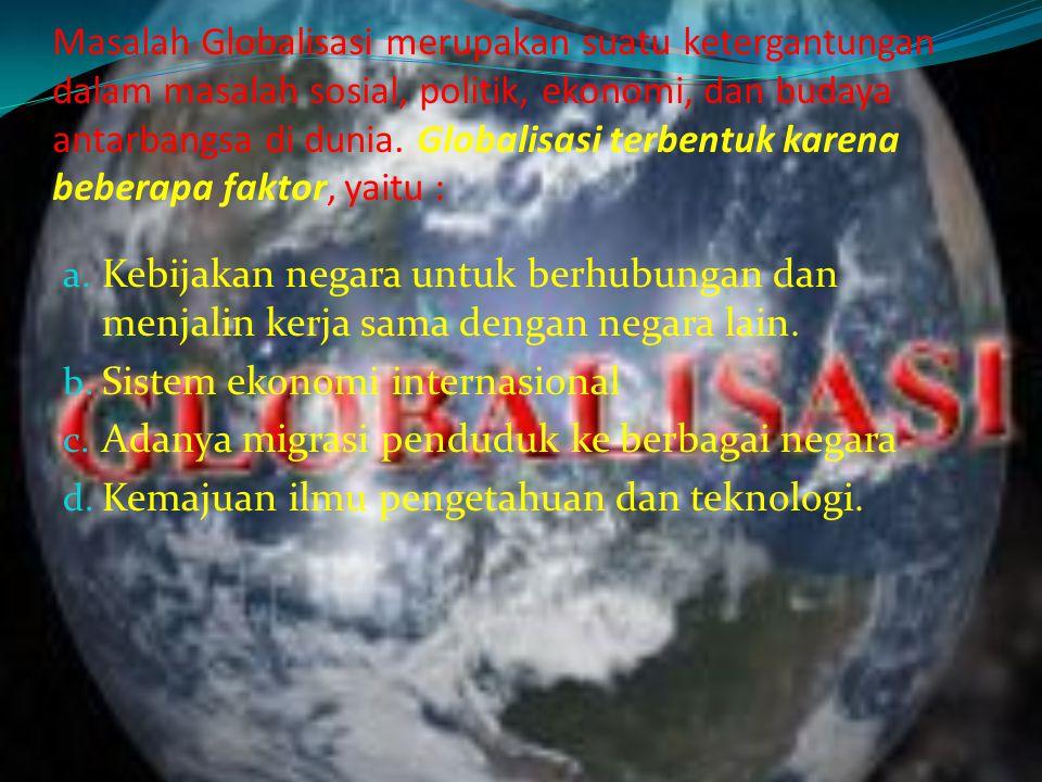 """Globalisasi muncul karena adanya bangsa- bangsa, hal ini sudah tercantum dalam Al Qur'an, Q.S. Al Hujuraat : ayat 10-13 """"Hai manusia, sesungguhnya Kam"""