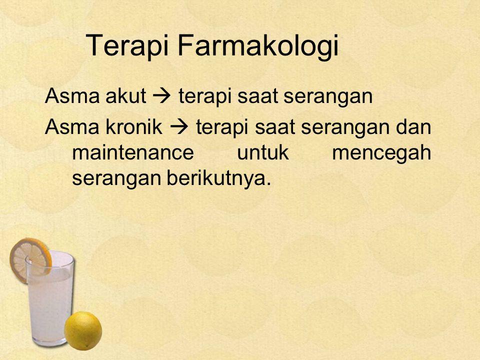 Terapi Farmakologi Asma akut  terapi saat serangan Asma kronik  terapi saat serangan dan maintenance untuk mencegah serangan berikutnya.