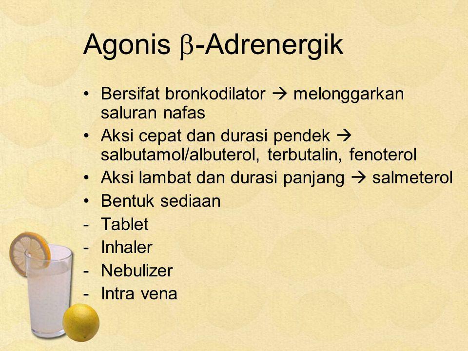 Agonis  -Adrenergik Bersifat bronkodilator  melonggarkan saluran nafas Aksi cepat dan durasi pendek  salbutamol/albuterol, terbutalin, fenoterol Aksi lambat dan durasi panjang  salmeterol Bentuk sediaan -Tablet -Inhaler -Nebulizer -Intra vena