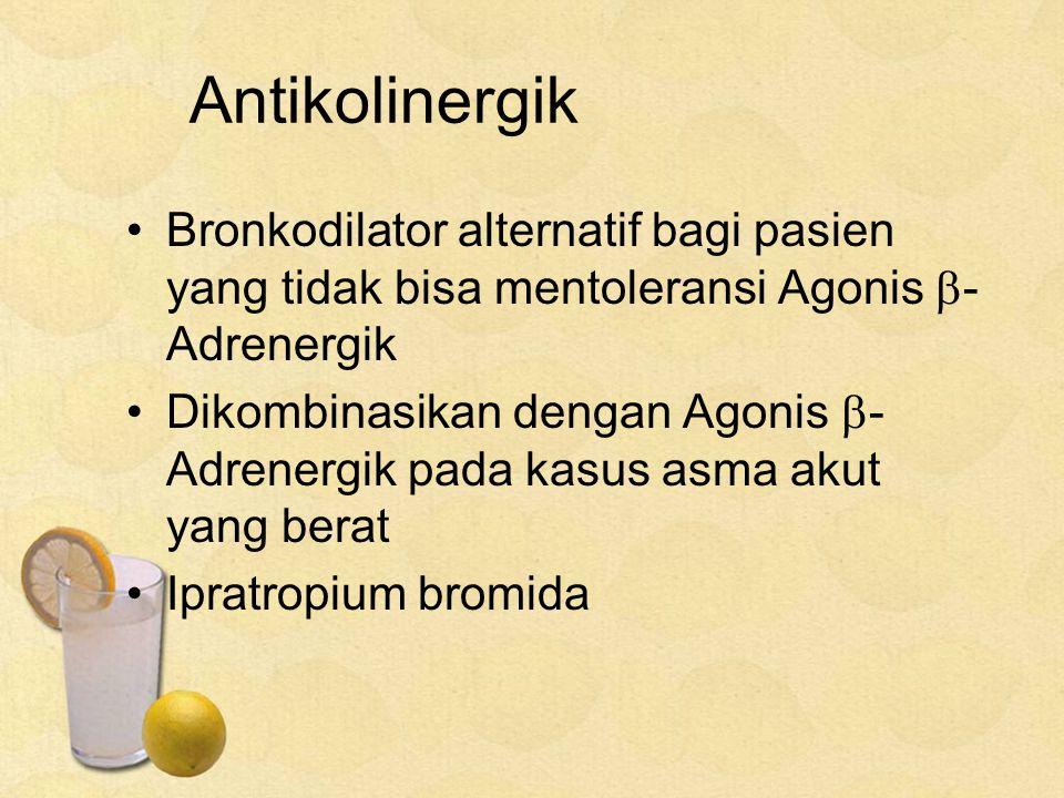 Antikolinergik Bronkodilator alternatif bagi pasien yang tidak bisa mentoleransi Agonis  - Adrenergik Dikombinasikan dengan Agonis  - Adrenergik pada kasus asma akut yang berat Ipratropium bromida