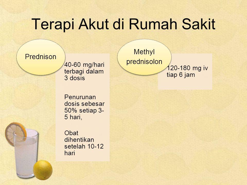 Terapi Akut di Rumah Sakit 40-60 mg/hari terbagi dalam 3 dosis Penurunan dosis sebesar 50% setiap 3- 5 hari, Obat dihentikan setelah 10-12 hari Predni