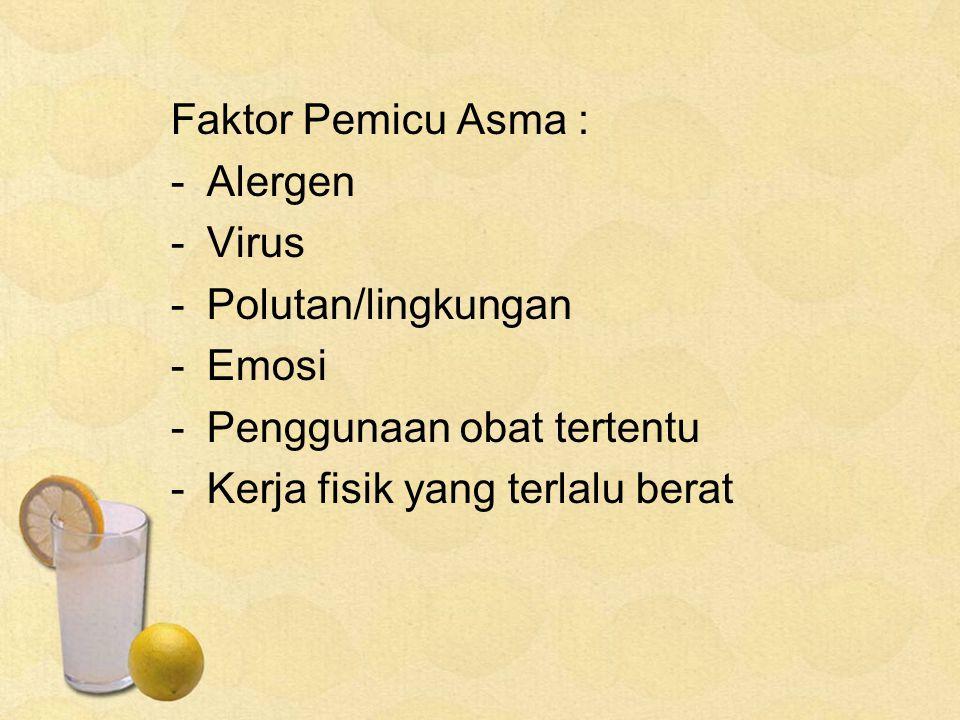Faktor Pemicu Asma : -Alergen -Virus -Polutan/lingkungan -Emosi -Penggunaan obat tertentu -Kerja fisik yang terlalu berat