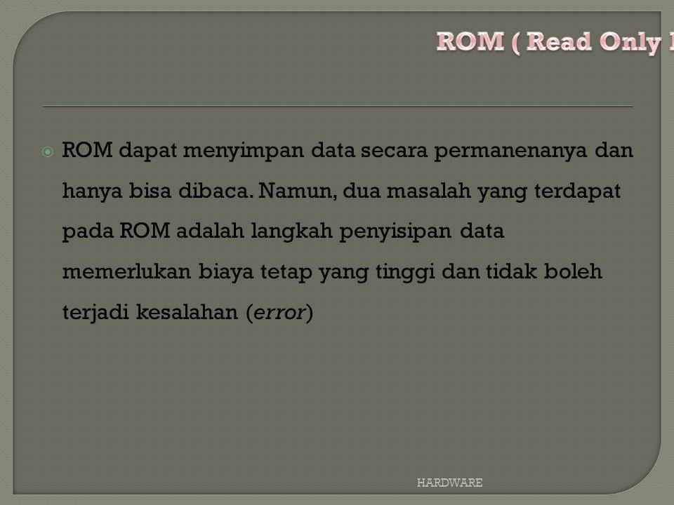  ROM dapat menyimpan data secara permanenanya dan hanya bisa dibaca.