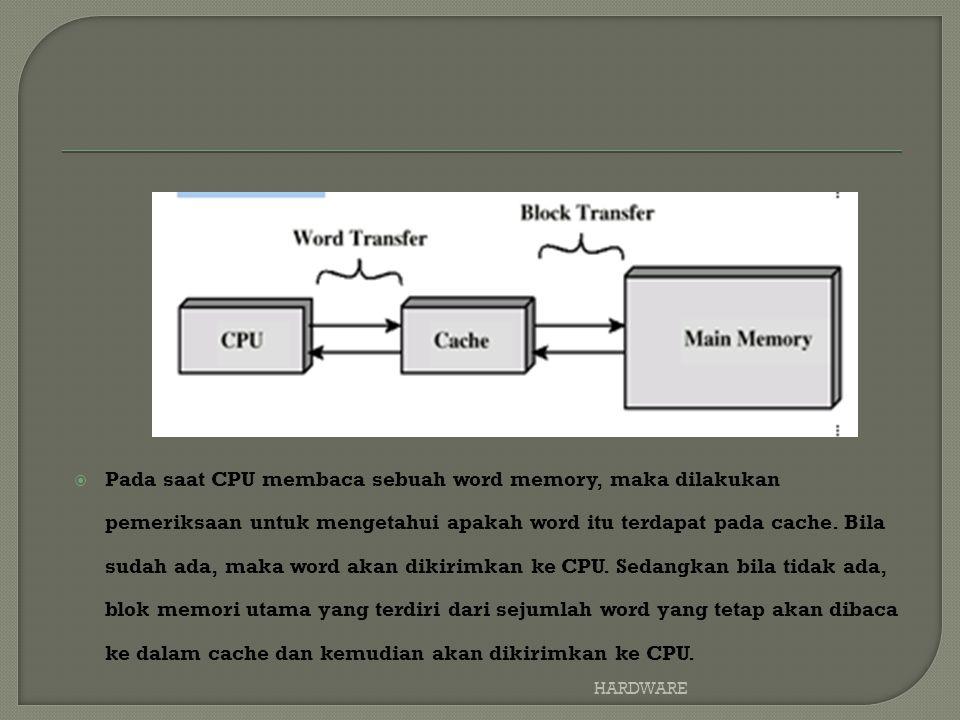  Pada saat CPU membaca sebuah word memory, maka dilakukan pemeriksaan untuk mengetahui apakah word itu terdapat pada cache.