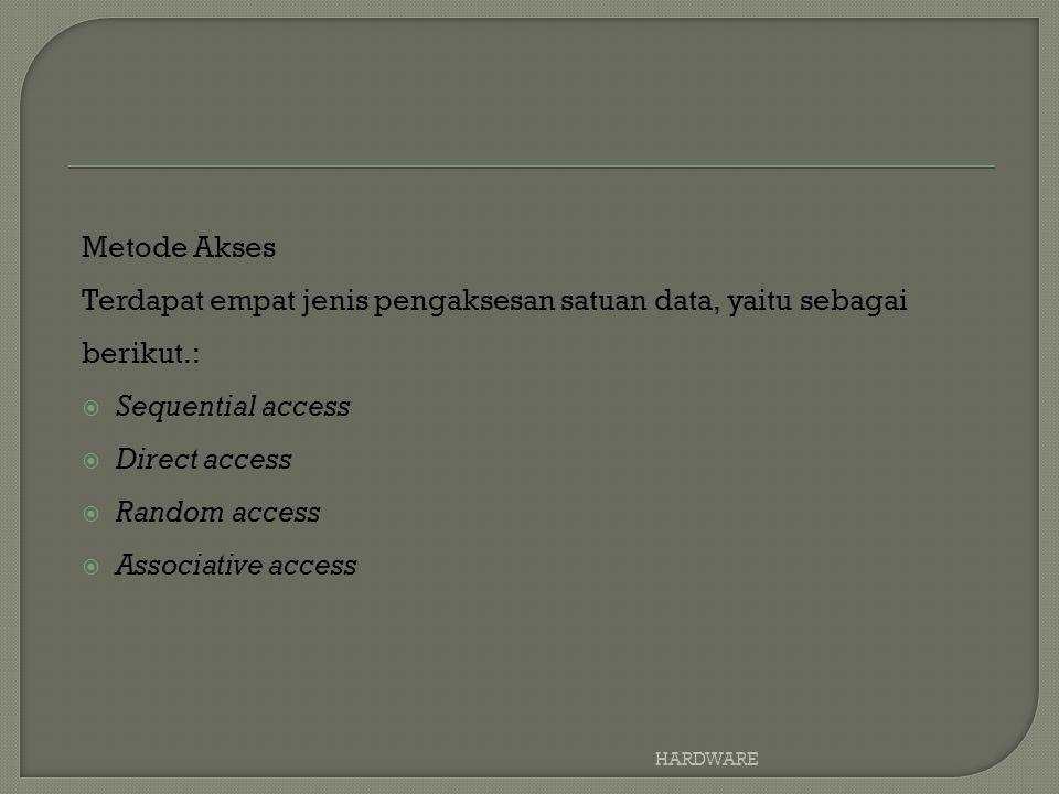 Metode Akses Terdapat empat jenis pengaksesan satuan data, yaitu sebagai berikut.:  Sequential access  Direct access  Random access  Associative access HARDWARE