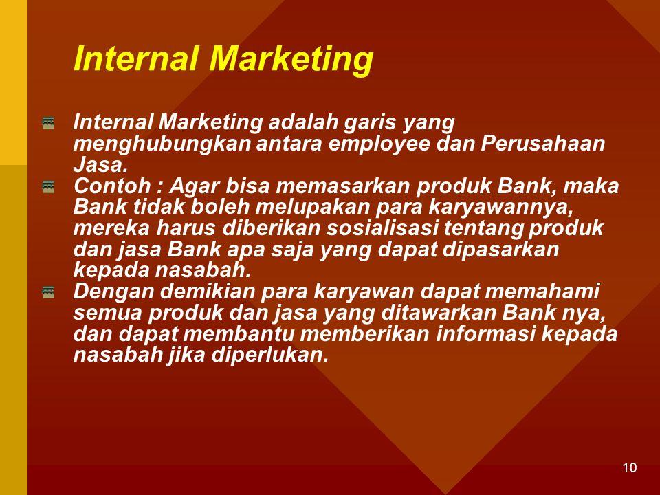 10 Internal Marketing Internal Marketing adalah garis yang menghubungkan antara employee dan Perusahaan Jasa. Contoh : Agar bisa memasarkan produk Ban