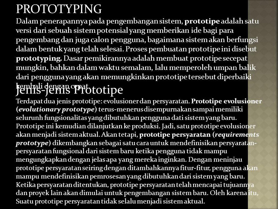 PROTOTYPING Dalam penerapannya pada pengembangan sistem, prototipe adalah satu versi dari sebuah sistem potensial yang memberikan ide bagi para pengem