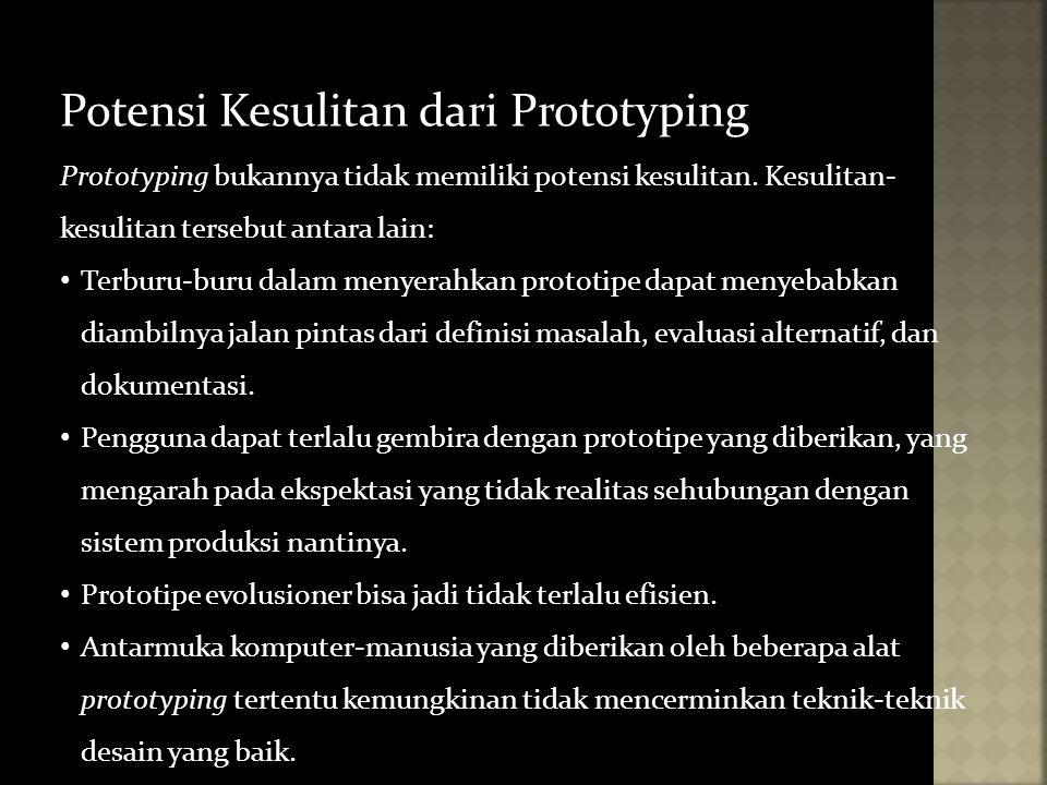 Potensi Kesulitan dari Prototyping Prototyping bukannya tidak memiliki potensi kesulitan. Kesulitan- kesulitan tersebut antara lain: Terburu-buru dala