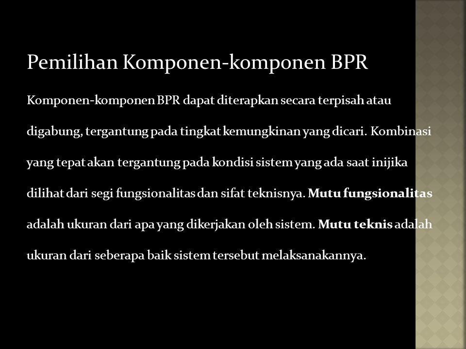 Pemilihan Komponen-komponen BPR Komponen-komponen BPR dapat diterapkan secara terpisah atau digabung, tergantung pada tingkat kemungkinan yang dicari.