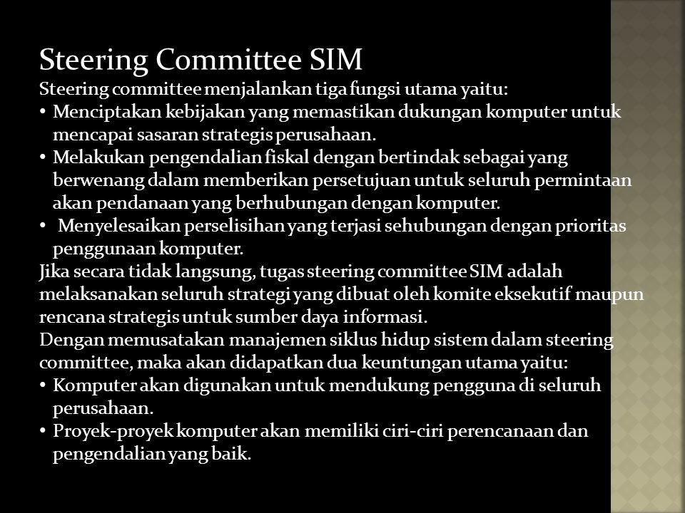 Steering Committee SIM Steering committee menjalankan tiga fungsi utama yaitu: Menciptakan kebijakan yang memastikan dukungan komputer untuk mencapai