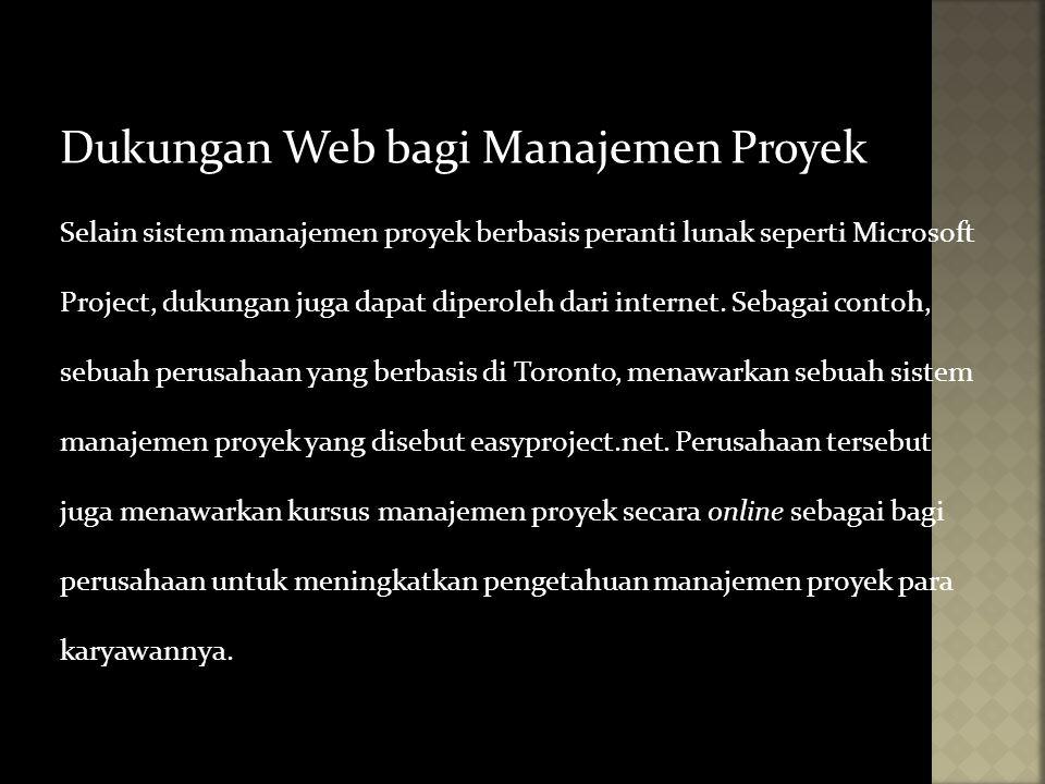 Dukungan Web bagi Manajemen Proyek Selain sistem manajemen proyek berbasis peranti lunak seperti Microsoft Project, dukungan juga dapat diperoleh dari