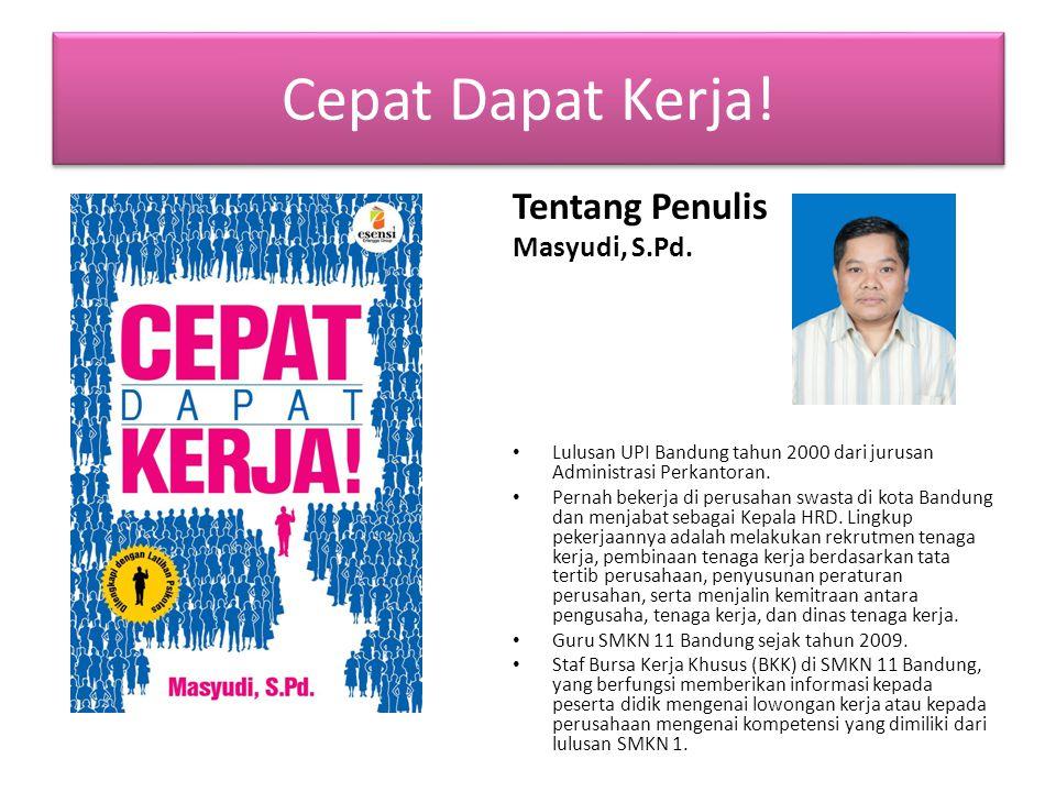 Cepat Dapat Kerja! Tentang Penulis Masyudi, S.Pd. Lulusan UPI Bandung tahun 2000 dari jurusan Administrasi Perkantoran. Pernah bekerja di perusahan sw