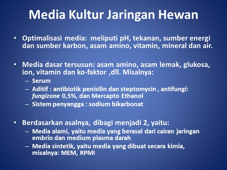 Media Kultur Jaringan Hewan Optimalisasi media: meliputi pH, tekanan, sumber energi dan sumber karbon, asam amino, vitamin, mineral dan air. Media das