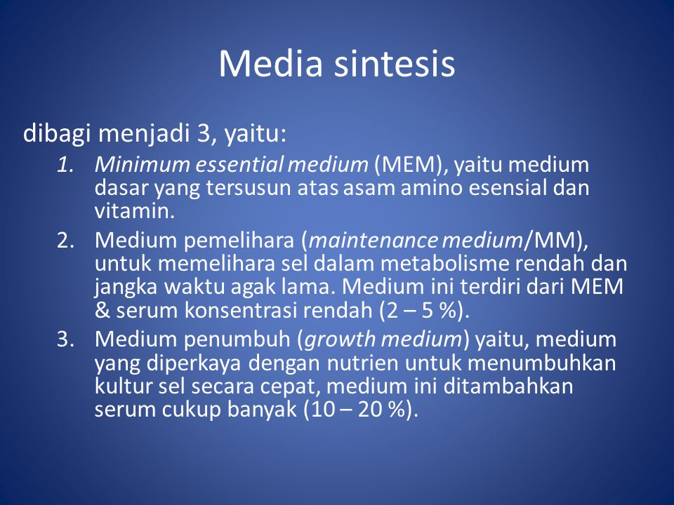 Media sintesis dibagi menjadi 3, yaitu: 1.Minimum essential medium (MEM), yaitu medium dasar yang tersusun atas asam amino esensial dan vitamin. 2.Med