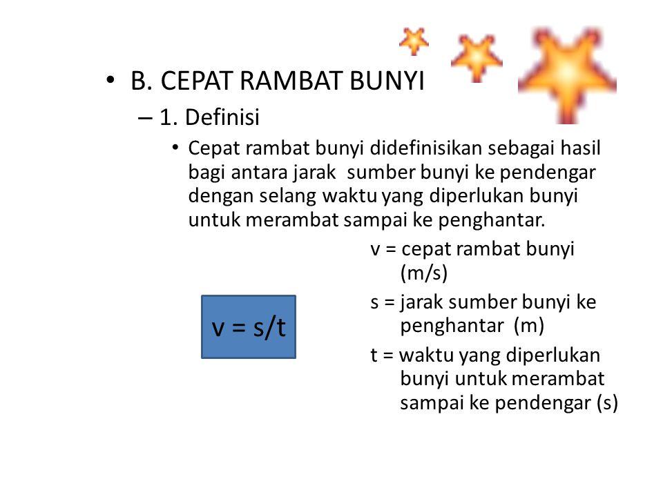 B. CEPAT RAMBAT BUNYI – 1. Definisi Cepat rambat bunyi didefinisikan sebagai hasil bagi antara jarak sumber bunyi ke pendengar dengan selang waktu yan