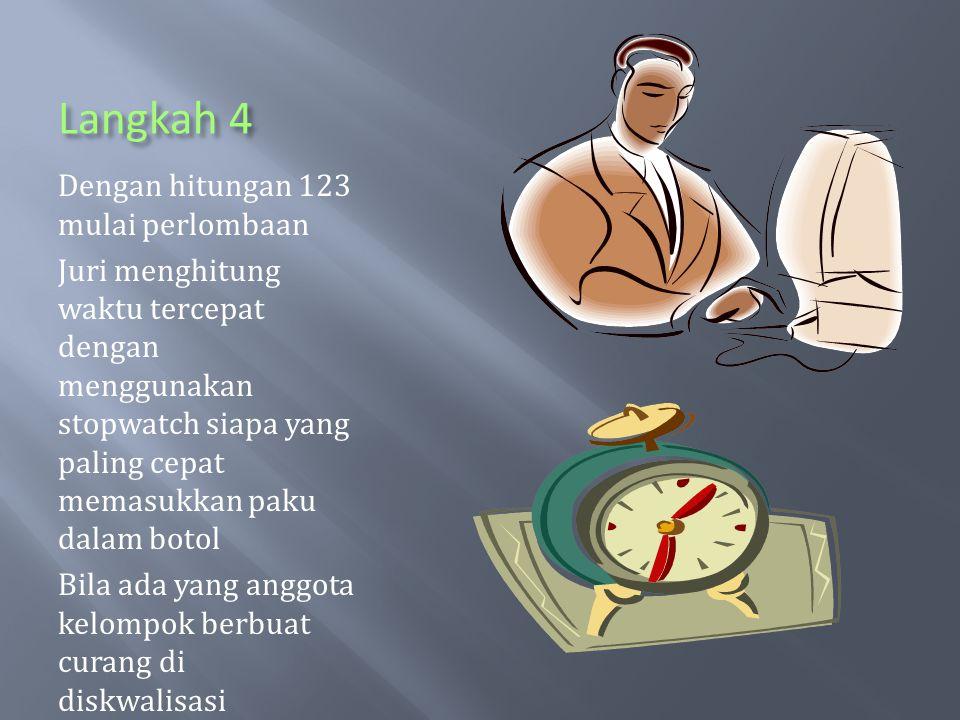 Langkah 4 Dengan hitungan 123 mulai perlombaan Juri menghitung waktu tercepat dengan menggunakan stopwatch siapa yang paling cepat memasukkan paku dal