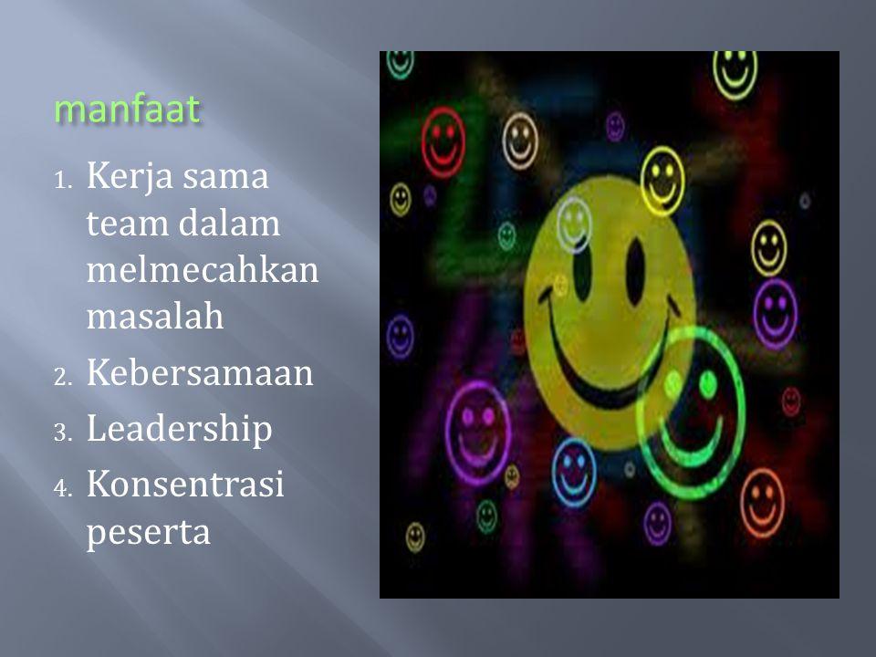 manfaat 1. Kerja sama team dalam melmecahkan masalah 2. Kebersamaan 3. Leadership 4. Konsentrasi peserta