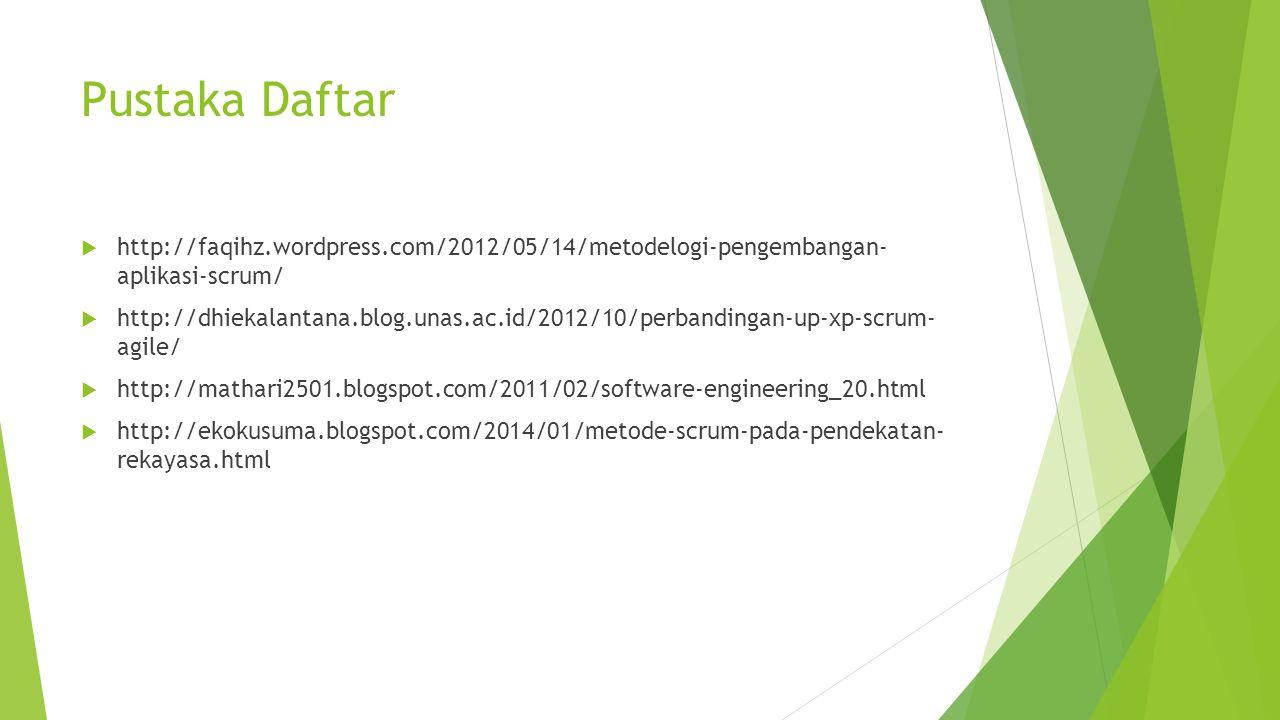 Pustaka Daftar  http://faqihz.wordpress.com/2012/05/14/metodelogi-pengembangan- aplikasi-scrum/  http://dhiekalantana.blog.unas.ac.id/2012/10/perbandingan-up-xp-scrum- agile/  http://mathari2501.blogspot.com/2011/02/software-engineering_20.html  http://ekokusuma.blogspot.com/2014/01/metode-scrum-pada-pendekatan- rekayasa.html