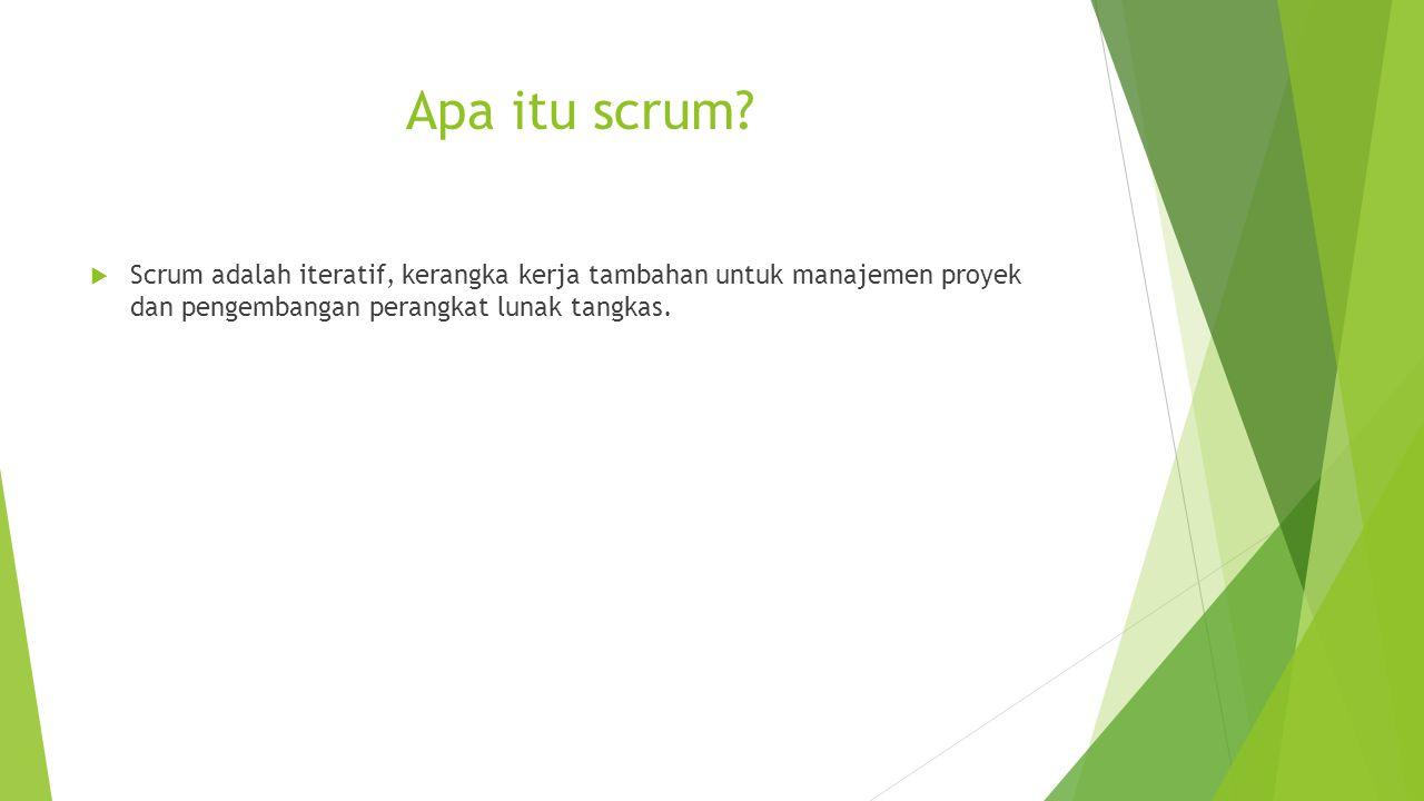 Apa itu scrum?  Scrum adalah iteratif, kerangka kerja tambahan untuk manajemen proyek dan pengembangan perangkat lunak tangkas.