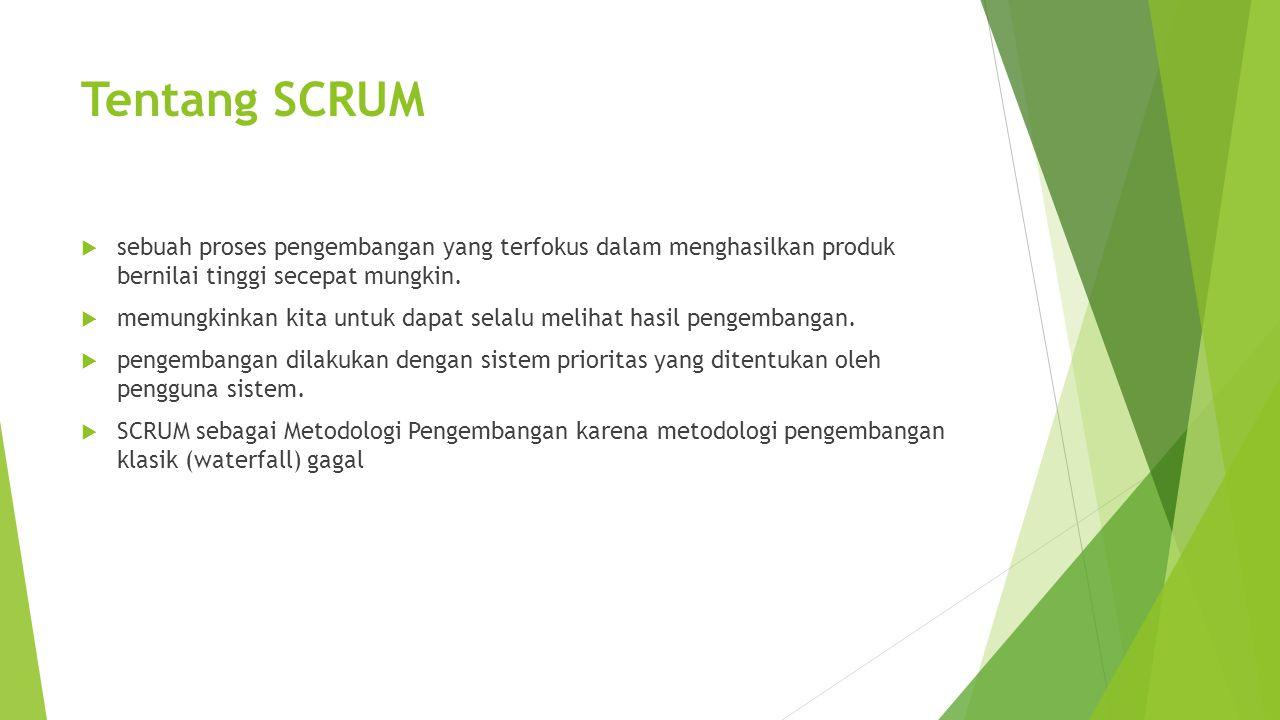 Tentang SCRUM  sebuah proses pengembangan yang terfokus dalam menghasilkan produk bernilai tinggi secepat mungkin.  memungkinkan kita untuk dapat se
