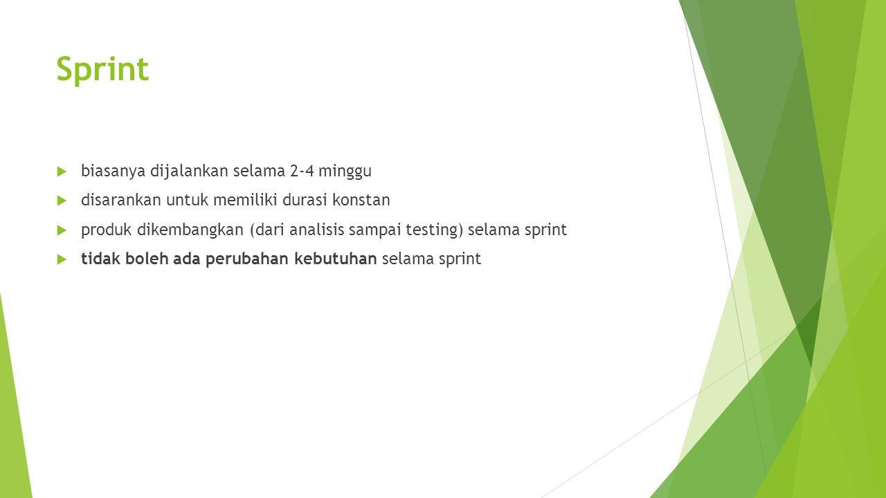 Sprint  biasanya dijalankan selama 2-4 minggu  disarankan untuk memiliki durasi konstan  produk dikembangkan (dari analisis sampai testing) selama sprint  tidak boleh ada perubahan kebutuhan selama sprint