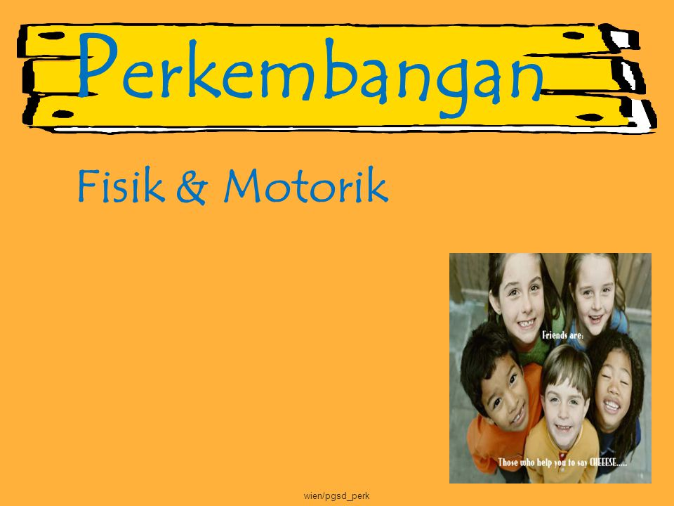 P erkembangan Fisik & Motorik wien/pgsd_perk