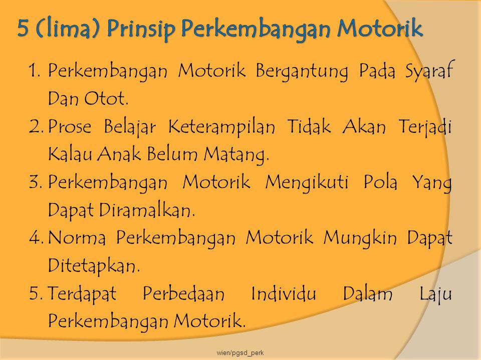 1.Perkembangan Motorik Bergantung Pada Syaraf Dan Otot. 2.Prose Belajar Keterampilan Tidak Akan Terjadi Kalau Anak Belum Matang. 3.Perkembangan Motori