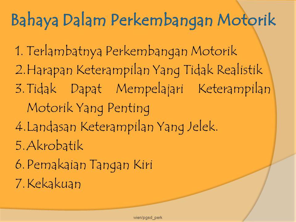 1.Terlambatnya Perkembangan Motorik 2.Harapan Keterampilan Yang Tidak Realistik 3.Tidak Dapat Mempelajari Keterampilan Motorik Yang Penting 4.Landasan