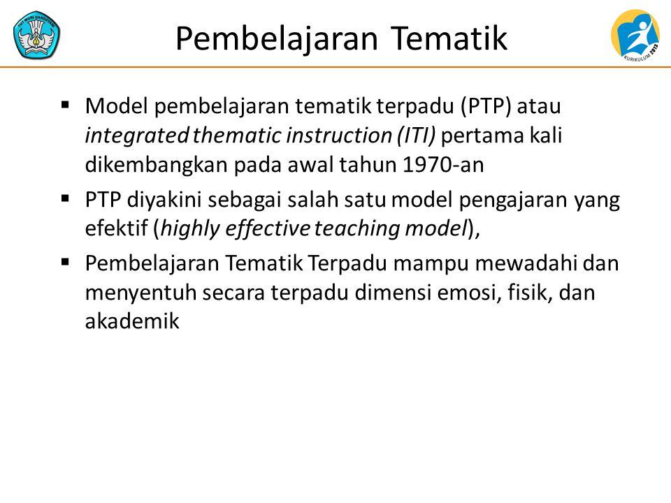 Pembelajaran Tematik  Model pembelajaran tematik terpadu (PTP) atau integrated thematic instruction (ITI) pertama kali dikembangkan pada awal tahun 1970-an  PTP diyakini sebagai salah satu model pengajaran yang efektif (highly effective teaching model),  Pembelajaran Tematik Terpadu mampu mewadahi dan menyentuh secara terpadu dimensi emosi, fisik, dan akademik