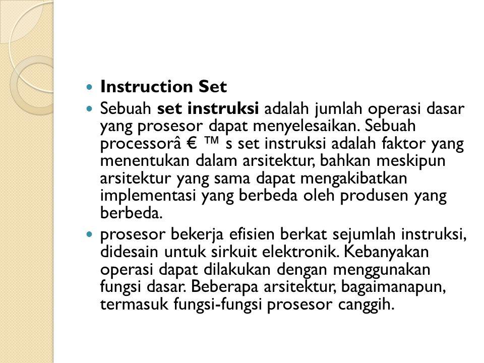 Instruction Set Sebuah set instruksi adalah jumlah operasi dasar yang prosesor dapat menyelesaikan. Sebuah processorâ € ™ s set instruksi adalah fakto