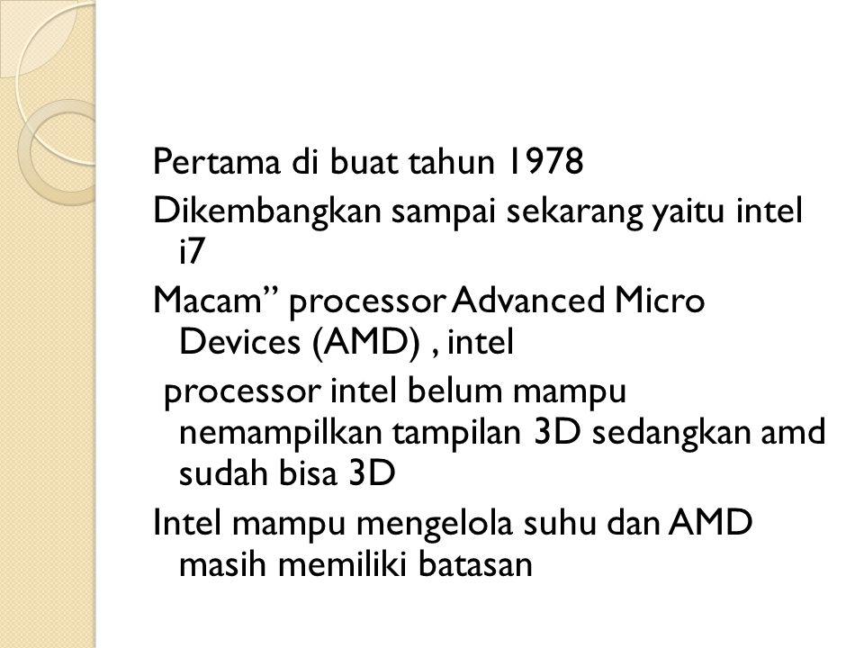 """Pertama di buat tahun 1978 Dikembangkan sampai sekarang yaitu intel i7 Macam"""" processor Advanced Micro Devices (AMD), intel processor intel belum mamp"""