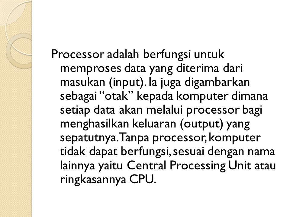"""Processor adalah berfungsi untuk memproses data yang diterima dari masukan (input). Ia juga digambarkan sebagai """"otak"""" kepada komputer dimana setiap d"""