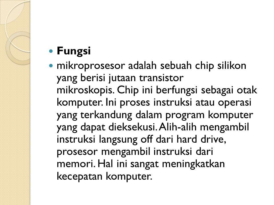 Fungsi mikroprosesor adalah sebuah chip silikon yang berisi jutaan transistor mikroskopis. Chip ini berfungsi sebagai otak komputer. Ini proses instru